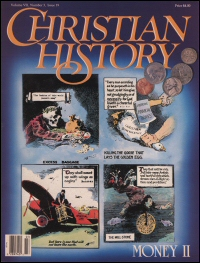 Christian History Magazine—Issue 19: Money in Christian History: Part II