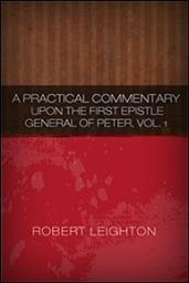 A Practical Commentary upon the First Epistle General of Peter, Vol. I