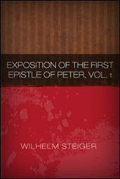 Exposition of the First Epistle of Peter, Vol. I