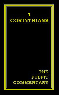 The Pulpit Commentary: 1 Corinthians