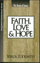 Faith, Love and Hope: An Exposition of the Epistle of James