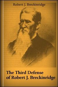 The Third Defence of Robert J. Breckinridge against the Calumnies of Robert Wickliffe