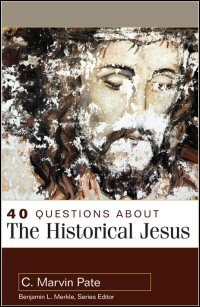 40 Questions about the Historical Jesus (40 Questions Series)