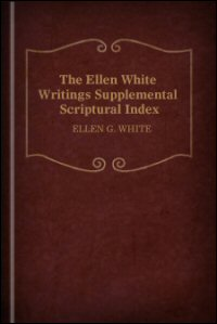 The Ellen White Writings Supplemental Scriptural Index
