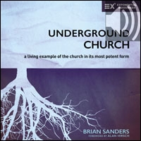 Underground Church: A Living Example of the Church in Its Most Potent Form (audio)