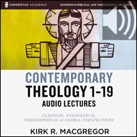 Contemporary Theology Sessions 1-19: Audio Lectures: An Introduction for the Beginner (audio)