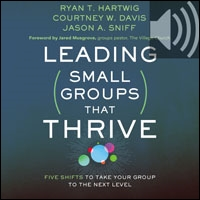 Leading Small Groups That Thrive: Five Shifts to Take Your Group to the Next Level (audio)