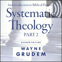 Systematic Theology, Second Edition Part 2: An Introduction to Biblical Doctrine (audio)