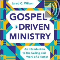 Gospel-Driven Ministry: An Introduction to the Calling and Work of a Pastor (audio)