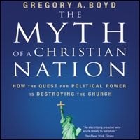 The Myth of a Christian Nation: How the Quest for Political Power Is Destroying the Church (audio)