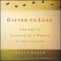 Gifted to Lead: The Art of Leading as a Woman in the Church (audio)