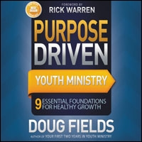Purpose Driven Youth Ministry: 9 Essential Foundations for Healthy Growth (audio)