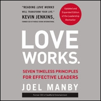 Love Works: Seven Timeless Principles for Effective Leaders (audio)