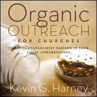 Organic Outreach for Churches: Infusing Evangelistic Passion in Your Local Congregation (audio)