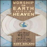 Worship on Earth as It Is in Heaven: Exploring Worship as a Spiritual Discipline (audio)