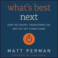 What's Best Next: How the Gospel Transforms the Way You Get Things Done (audio)