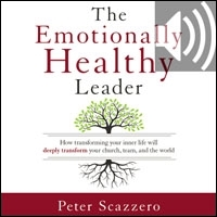 The Emotionally Healthy Leader: How Transforming Your Inner Life Will Deeply Transform Your Church, Team, and the World (audio)