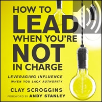 How to Lead When You're Not in Charge: Leveraging Influence When You Lack Authority (audio)
