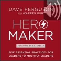 Hero Maker: Five Essential Practices for Leaders to Multiply Leaders (audio)