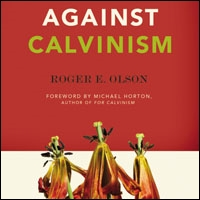 Against Calvinism: Rescuing God's Reputation from Radical Reformed Theology (audio)