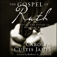 The Gospel of Ruth: Loving God Enough to Break the Rules (audio)