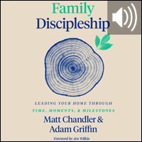 Family Discipleship: Leading Your Home through Time, Moments, and Milestones (audio)