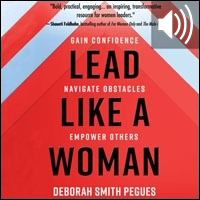 Lead Like a Woman: Gain Confidence, Navigate Obstacles, Empower Others (audio)