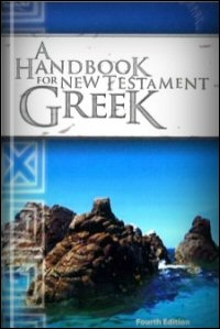 A Handbook for New Testament Greek: Forms and Syntax