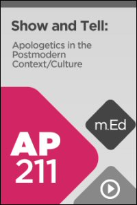 AP211 Show and Tell: Apologetics in the Postmodern Context