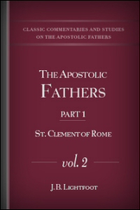 The Apostolic Fathers, Part I, Vol. II: S. Clement of Rome: Translations