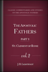 The Apostolic Fathers, Part I, Vol. II: S. Clement of Rome: Revised Text
