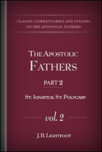 The Apostolic Fathers, Part II, Vol. II: S. Ignatius, S. Polycarp: Introductions, Notes, Dissertations