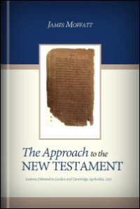 The Approach to the New Testament: Lectures Delivered in London and Cambridge, April–May, 1921