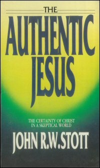 The Authentic Jesus: The Certainty of Christ in a Skeptical World