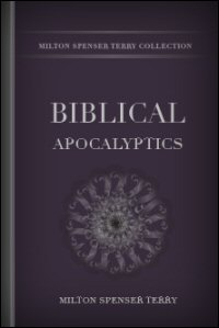 Biblical Apocalyptics: A Study of the Most Notable Revelations of God and of Christ in the Canonical Scriptures