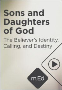 Sons and Daughters of God: The Believer's Identity, Calling, and Destiny