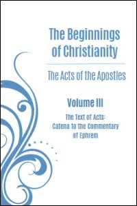 The Beginnings of Christianity, Part I: The Acts of the Apostles, Vol. III: The Text of Acts: Catena to the Commentary of Ephrem