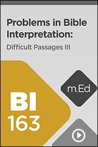 BI163 Problems in Bible Interpretation: Difficult Passages III