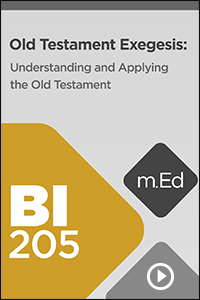 BI205 Old Testament Exegesis: Understanding and Applying the Old Testament