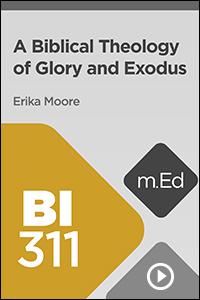 BI311 A Biblical Theology of Glory and Exodus