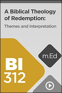 BI312 A Biblical Theology of Redemption: Themes and Interpretation