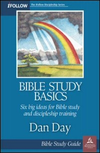 Bible Study and Discipleship: Six Big Ideas for Bible Study and Discipleship Training