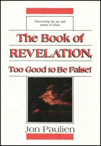 The Book of Revelation: Too Good to Be False!