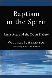 Baptism in the Spirit: Luke-Acts and the Dunn Debate