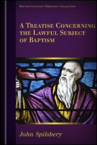 A Treatise concerning the Lawfull Subject of Baptism