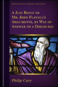 A Just Reply to Mr. John Flavell's Arguments, by Way of Answer to a Discourse