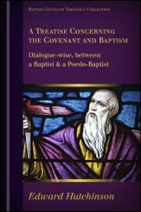 A Treatise concerning the Covenant and Baptism: Dialogue-Wise, between a Baptist & a Poedo-Baptist