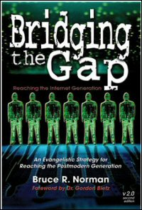 Bridging the Gap: Reaching the Internet Generation: An Evangelistic Strategy for Reaching the Postmodern Generation