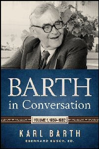 Barth in Conversation, Volume 1, 1959–1962