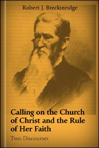 The Calling of the Church of Christ and the Rule of her Faith: Two Discourses